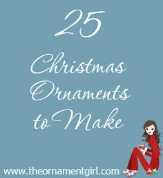 25 Christmas ornaments to make- good gift ideas