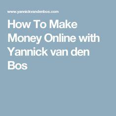 How To Make Money Online with Yannick van den Bos