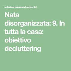 Nata disorganizzata: 9. In tutta la casa: obiettivo decluttering