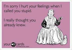 Haha this one is for my friend Blake. These words would come out of her mouth hahaha