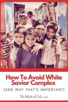 Why we need to be careful to avoid becoming white saviors when we try to help communities that have needs but don't need to be saved. Read this now or pin for later! #whitesaviorism