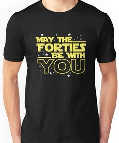 'May the Forties Be With You Shirt - Birthday Shirts' T-Shirt by dgavisuals May the Forties Be With You Shirt - Birthday Shirts Unisex T-Shirt 40th Birthday Ideas For Men Husband, 40th Bday Ideas, 40th Birthday Gifts For Women, 40th Birthday Quotes, 40th Birthday Decorations, Happy 40th Birthday, 40th Birthday Cakes, 40th Birthday Parties, Birthday Woman