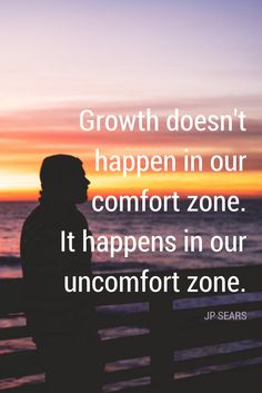 """GROWTH DOESN'T HAPPEN IN OUR COMFORT ZONE, IT HAPPENS IN OUR UNCOMFORT ZONE."" - Inspirational quote from JP Sears on the School of Greatness podcast"