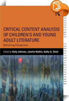Critical Content Analysis of Children's and Young Adult Literature :: <P>In this book the authors describe their strategies for critically reading global and multicultural literature and the range of procedures they use for critical analyses. They also reflect on how these research strategies can inform classrooms and children as readers. Critical content analysis offers researchers a methodology for examining representations of power and position in global and multicultural childr...