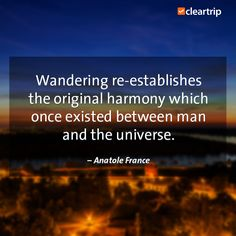 """Wandering re-establishes harmony which once existed between man and the universe."" - Anatole France #CTTravelQuotes"