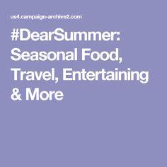 #DearSummer: Seasonal Food, Travel, Entertaining & More
