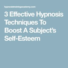 3 Effective Hypnosis Techniques To Boost A Subject's Self-Esteem