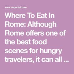 Where To Eat In Rome: Although Rome offers one of the best food scenes for hungry travelers, it can all go horribly wrong if you're not prepared.