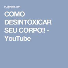 COMO DESINTOXICAR SEU CORPO!! - YouTube