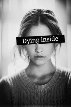 Muriendo por dentro.