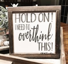 Hold On I Need To Overthink This Wood Sign Gift Farmhouse Decor Wall Decor Home Decor Funny Sign Sign Quotes, Funny Quotes, Funny Memes, Hilarious Sayings, Qoutes, Hilarious Animals, 9gag Funny, Memes Humor, Funny Animal