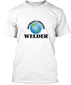 World's Coolest Welder White T-Shirt Front - This is the perfect gift for someone who loves Welder. Thank you for visiting my page (Related terms: World's coolest,Worlds Greatest Welder,Welder,welders,arc welding,welding techniques,orbital welding ...)