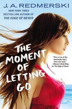 The Moment of Letting Go | J.A. Redmerski | April 2015 | https://www.goodreads.com/book/show/22875439-the-moment-of-letting-go | #newadult #romance