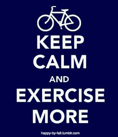 Keep Calm and Exercise More!