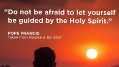 Pope Francis Quotes, Rejoice And Be Glad, Do Not Be Afraid, Holy Spirit, Let It Be, Holy Ghost