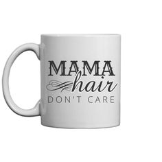Mama Hair Don't Care Mothers Day | There are some haircuts out there, that are designated for mothers. They aren't better are worse than other haircuts, but if a woman has a mama hair, then she is definitely a mama. If you mom is one of those ladies, this coffee mug is a great and funny Mother's Day gift.