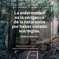 La enfermedad es la venganza de la naturaleza por haber violado sus reglas. (Charles Simmons) #lafrasedelasemana #alimentatubienestar