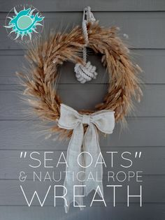 """""""Sea Oats"""" & Nautical Rope Wreath - DIY wheat wreath that reminds me of sea oats swaying in the breeze on a coastal autumn day"""