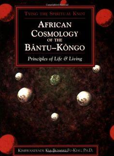African Cosmology of the Bantu-Kongo: Tying the Spiritual Knot, Principles of Life & Living, 2nd Edition: Kimbwandende Kia Bunseki Fu-Kiau: 9781890157289: Amazon.com: Books