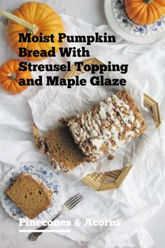 MOIST PUMPKIN BREAD WITH STREUSEL TOPPING AND MAPLE GLAZE is the perfect breakfast, dessert, cake, treat to eat all Fall long. It is easy to make and a great gift for friends and family. #fall #falldesserts #pumpkinbread #pumpkindessert