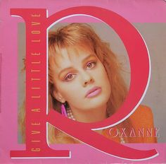 "Roxanne ""Give A Little Love"" 1986"