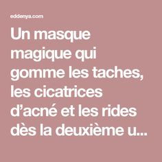Un masque magique qui gomme les taches, les cicatrices d'acné et les rides dès la deuxième utilisation Make Beauty, Beauty Care, Beauty Skin, Health And Beauty, Beauty Advice, Beauty Secrets, Beauty Hacks, Face Care, Skin Care