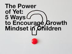 The Good Enuf Mommy: The Power of 'Yet': 5 Ways to Encourage a Growth Mindset in Children