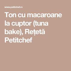 Ton cu macaroane la cuptor (tuna bake), Rețetă Petitchef