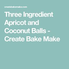 Three Ingredient Apricot and Coconut Balls - Create Bake Make