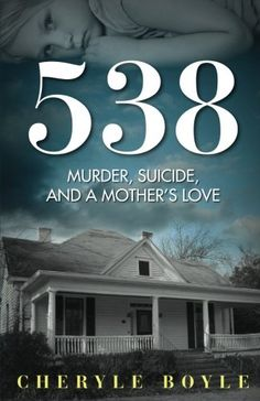 538: Murder, Suicide and A Mother's Love: Cheryle Boyle: 9781627471657: Amazon.com: Books