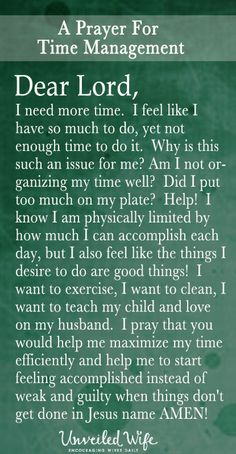 Prayer Of The Day – I Need More Time --- Dear God, I need more time.  I feel like I have so much to do, yet not enough time to do it.  Why is this such an issue for me? Am I not organizing my time well?  Did […]… Read More Here http://unveiledwife.com/prayer-of-the-day-i-need-more-time/ #marriage #love