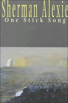 Sherman Alexie   One Stick Song.
