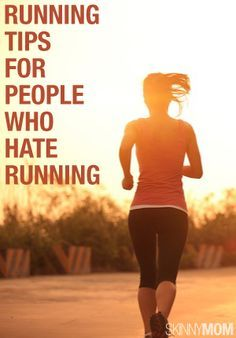 Running Tips for People Who Hate Running. Don't like running? Read this!