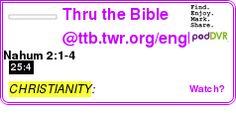 #CHRISTIANITY #PODCAST  Thru the Bible @ttb.twr.org/english    Nahum 2:1-4    LISTEN...  http://podDVR.COM/?c=4b1fc844-931b-6b95-5d1a-1142ecbbebf3