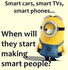 Smart Cars Smart Phones Smart Tvs When Will They Start Making Smart People funny quotes quote jokes lol funny quote funny quotes funny sayings joke humor minion minions minion quotes funny minion quotes Funny Minion Memes, Minions Quotes, Funny Texts, Minion Humor, Epic Texts, Cute Minion Quotes, Despicable Me Funny, Minion Sayings, Funny Shit