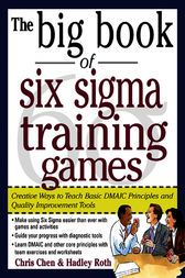 The Big Book of Six Sigma Training Games: Proven Ways to Teach Basic DMAIC Principles and Quality Improvement Tools by Chris Chen; Hadley Roth A viable and connecting with way workers can learn Six Sigma and put its ideas into play Some portion of the well known Big Book of Games arrangement, which benefits from the demonstrated successful technique for working environment preparing, this first book of preparing amusements for Six Sigma guarantees that representatives will better hold Six…