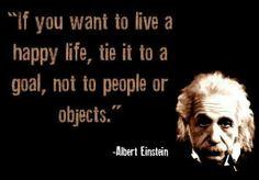 Si vous voulez vivre une vie heureuse, attacher la à un but, et non pas à des personnes ou des choses.