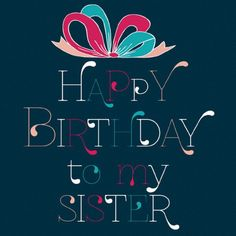 Happy Birthday Wishes for Sister (1)                              …