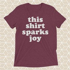 This Shirt Sparks Joy Konmari Konmari Closet Konmari Folding Marie Kondo Kondo-ing Konmari Method Home Organization Decluttering by 25VintagePlace