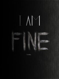 Fine, even when I'm not. I know the desperation is transient. I also know it will return. So, I go through the breakdowns and c what happens.