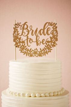 Bride to Be Cake Topper from @BHLDN