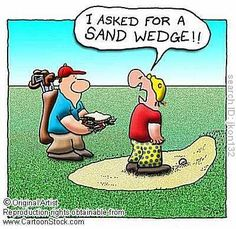 I asked for a sand wedge - not a sandwich!