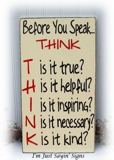 Great in the playroom Before You Speak Think Sign Wood Sign by ImJustSayinSigns on Etsy Sign Quotes, True Quotes, Great Quotes, Words Quotes, Wise Words, Motivational Quotes, Funny Quotes, Inspirational Quotes, Sayings