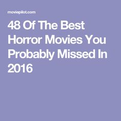 48 Of The Best Horror Movies You Probably Missed In 2016