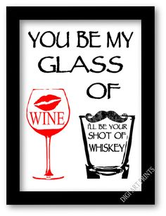 You be my glass of wine art print, i'll be your shot of whiskey, country lyrics art, gift