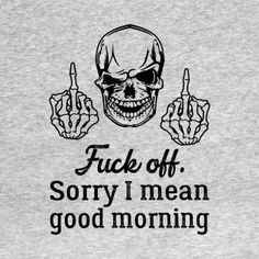 T-Shirts by RUSAFU - Rude, Sarcastic, Funny Tees - TeePublic Store | TeePublic Rude T Shirts, Funny Tees, Skull Art, Good Morning, Jeep Accessories, Store, Cricut, Ideas, Products