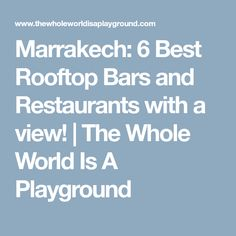 Marrakech: 6 Best Rooftop Bars and Restaurants with a view! | The Whole World Is A Playground
