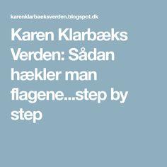 Karen Klarbæks Verden: Sådan hækler man flagene...step by step