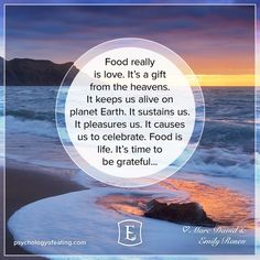 Food isn't scary. It's definitely not the enemy. Food is what gives us life, and that's something worth celebrating.