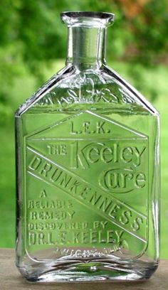 "Antique ""quack"" medicine bottle; THE KEELEY CURE FOR DRUNKENNESS....circa 1900-1910"